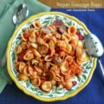 Vegan Sausage Ragu is perfect using Orecchiette Pasta. Little round disks that hold extra sauce is a comfort food that is easy and fast.