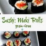 Sushi Maki Rolls are easy, light, healthy and there are no grains.  One tasty bite all rolled into one that can be dipped in peanut sauce for even more happiness.