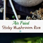 Air Fried Sticky Mushroom Rice is a sweet and spicy sauce to toss with Jasmine rice and it's fast and easy. There's a skillet option too!