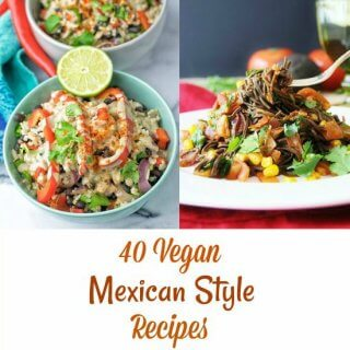 40 Vegan Mexican Style Recipes.