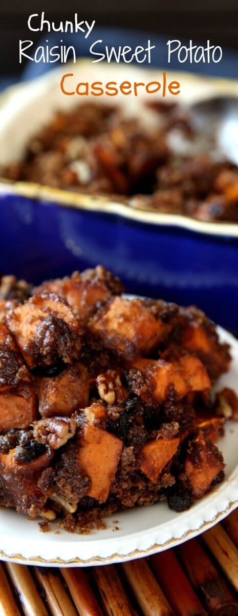 Chunky Raisin Sweet Potato Casserole is an updated version of mashed sweet potato casserole.   Lots of nice big bites with a new sweet pecan topping.