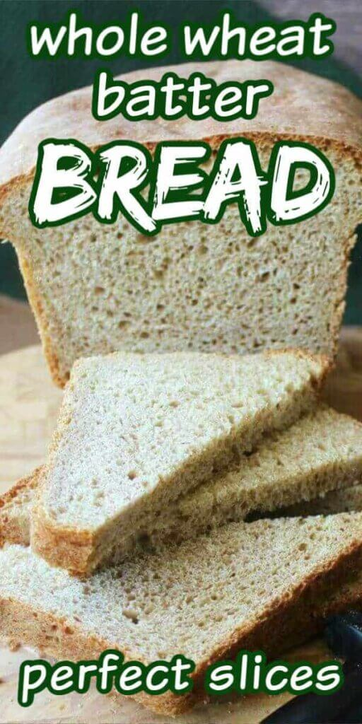 Long cropped loaf of whole wheat batter bread with slices in front with lettering for Pinterest.